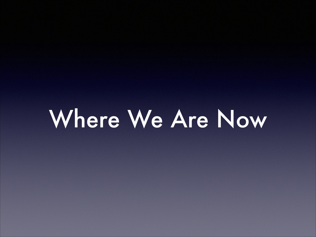 Where We Are Now
