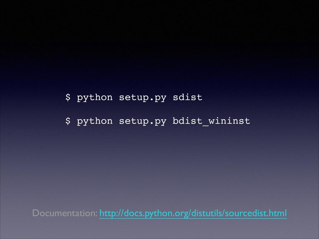 $ python setup.py sdist! ! $ python setup.py bd...