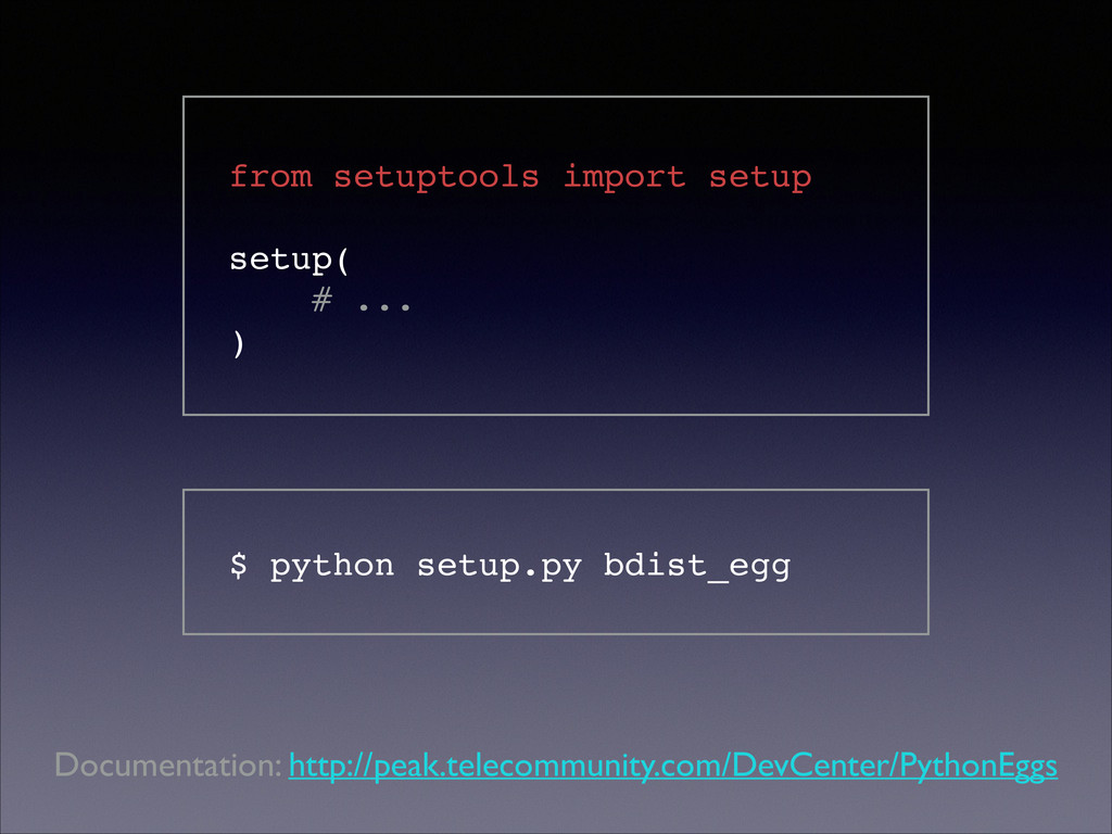 $ python setup.py bdist_egg Documentation: http...