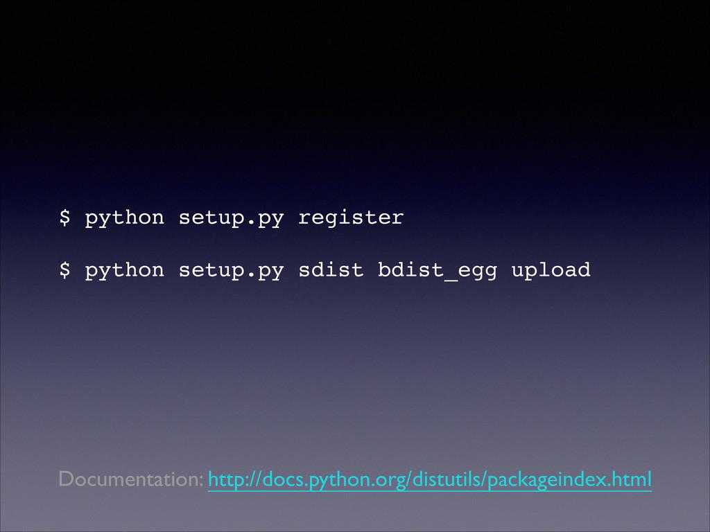 $ python setup.py register! ! $ python setup.py...