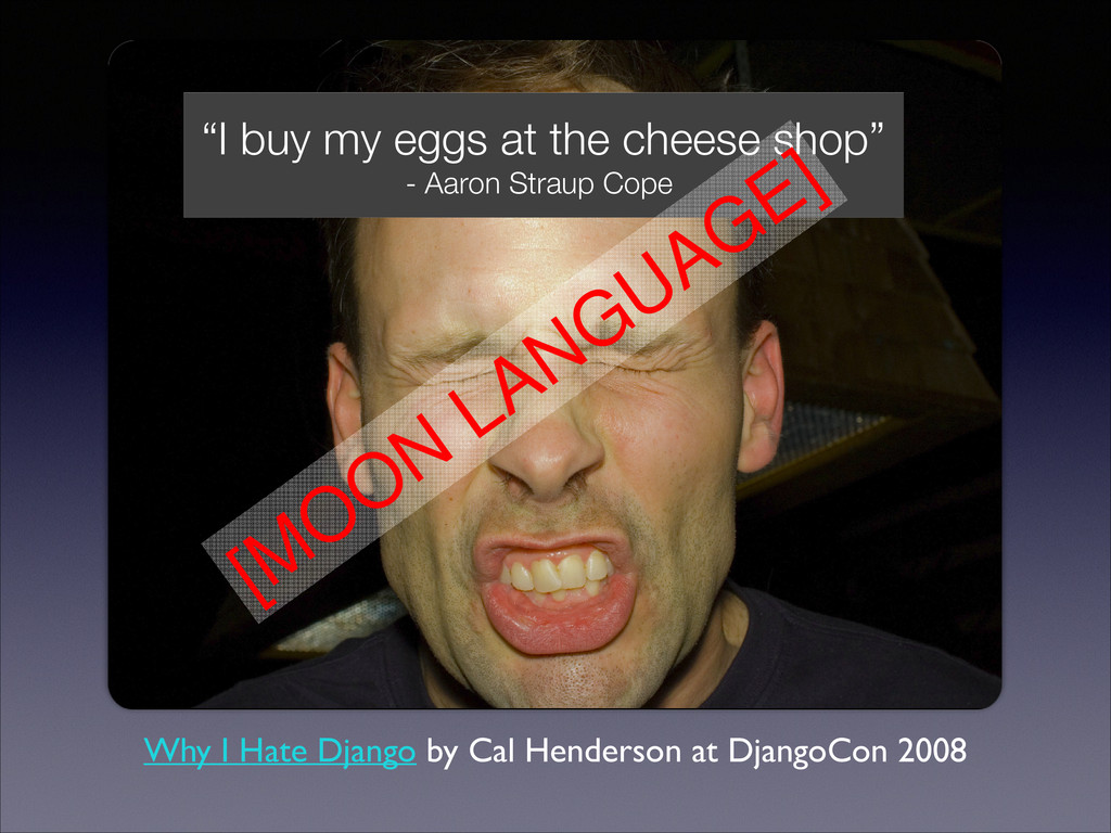 Why I Hate Django by Cal Henderson at DjangoCon...