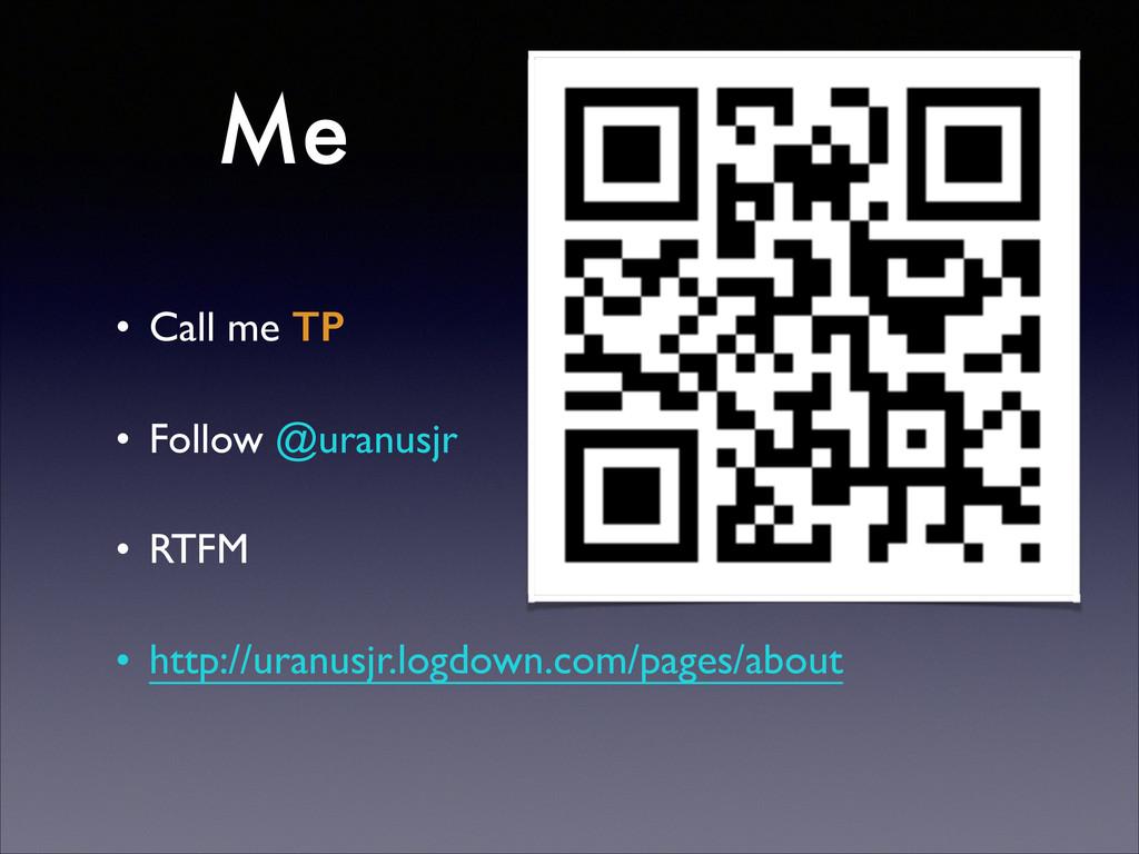 Me • Call me TP • Follow @uranusjr  • RTFM ...