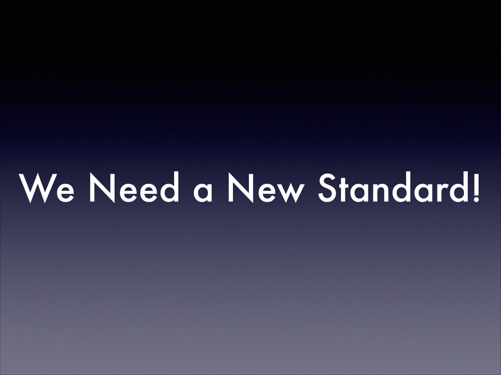 We Need a New Standard!