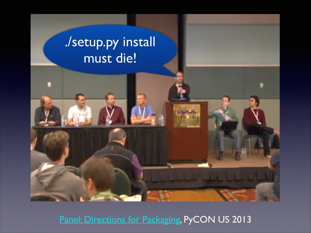 Panel: Directions for Packaging, PyCON US 2013 ...