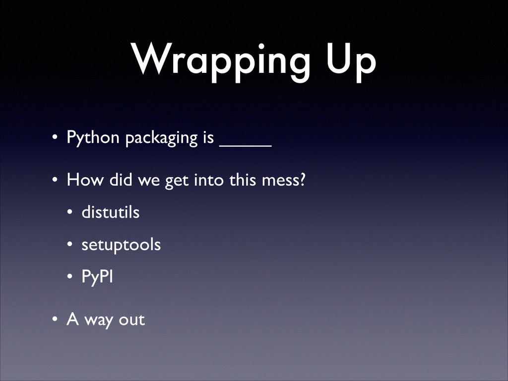 Wrapping Up • Python packaging is _____  • Ho...