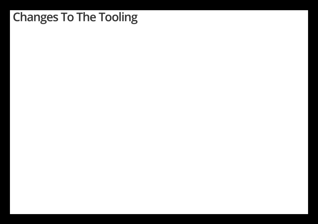 Changes To The Tooling