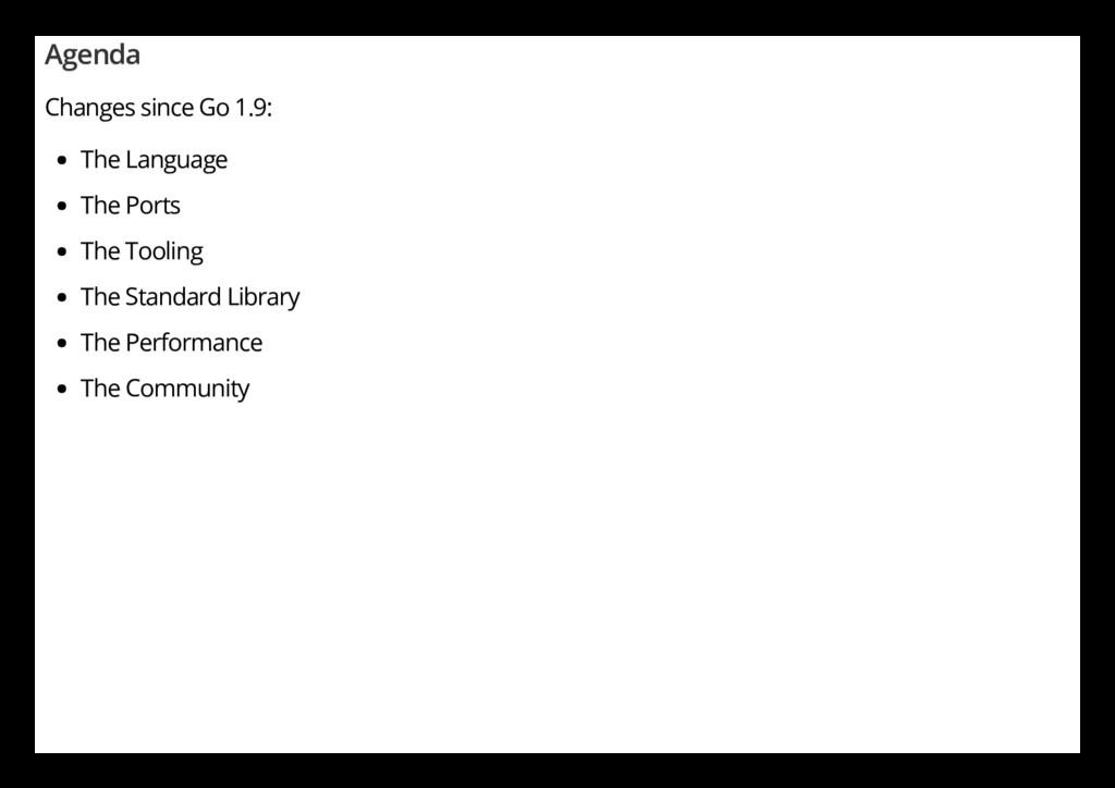 Agenda Changes since Go 1.9: The Language The P...