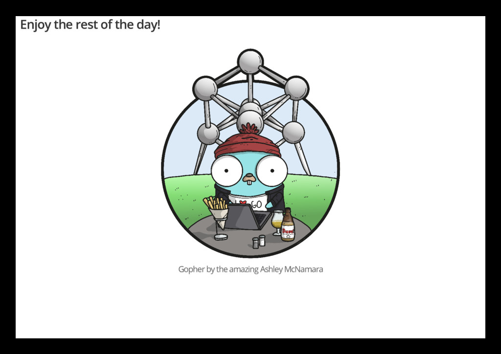 Enjoy the rest of the day! Gopher by the amazin...