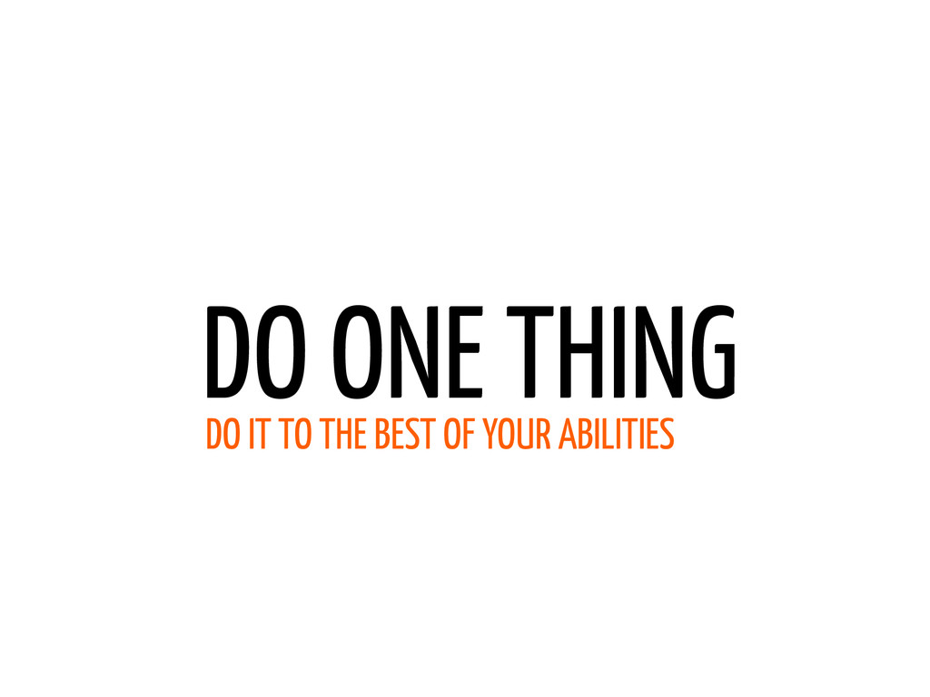 DO ONE THING DO IT TO THE BEST OF YOUR ABILITIES