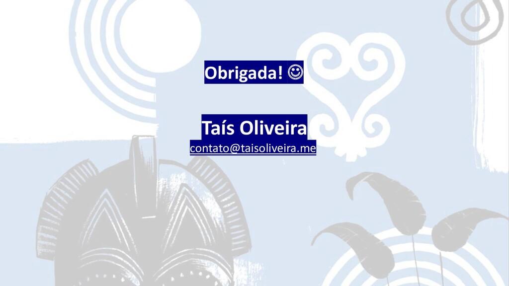 Obrigada! ☺ Taís Oliveira contato@taisoliveira....