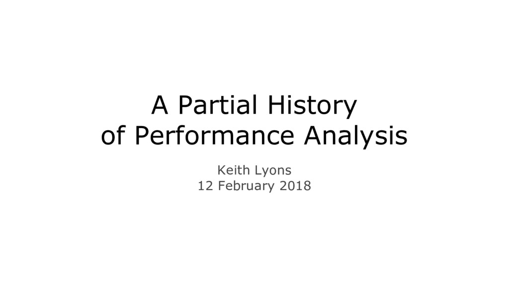 A Partial History of Performance Analysis Keith...