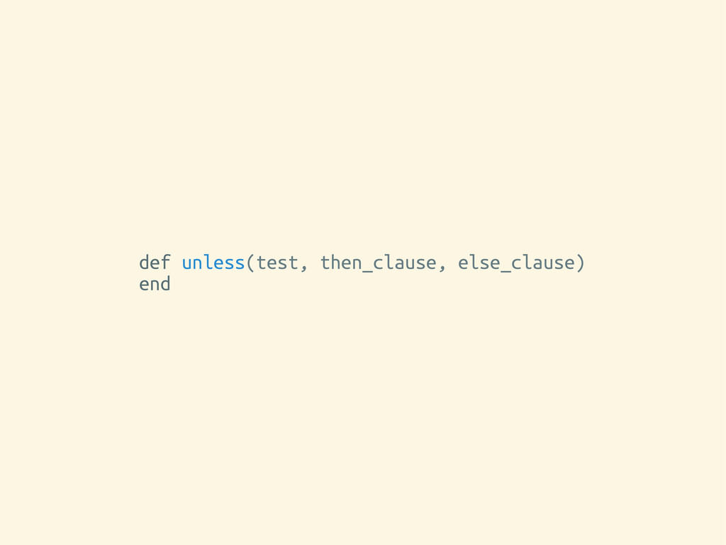 def unless(test, then_clause, else_clause) end