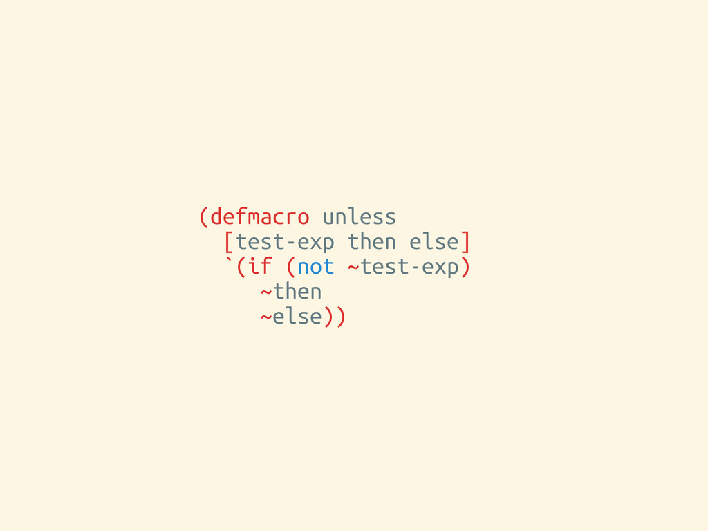 (defmacro unless [test-exp then else] `(if (not...