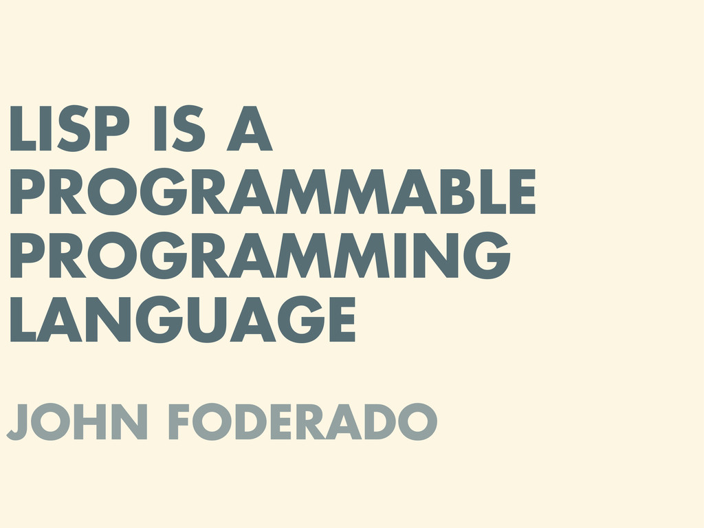 LISP IS A PROGRAMMABLE PROGRAMMING LANGUAGE JOH...