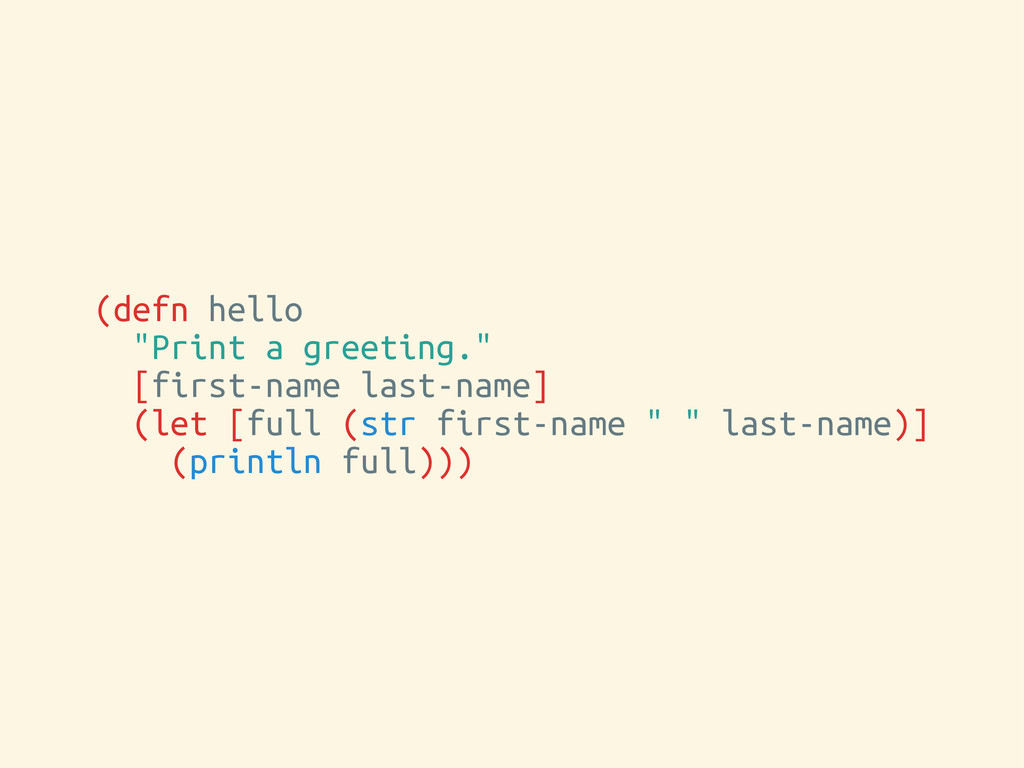 "(defn hello ""Print a greeting."" [first-name las..."