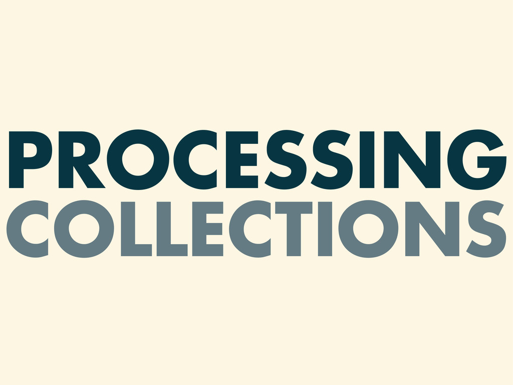 PROCESSING COLLECTIONS