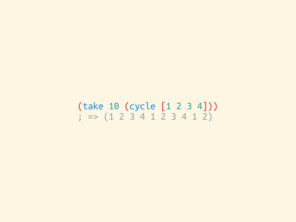 (take 10 (cycle [1 2 3 4])) ; => (1 2 3 4 1 2 3...