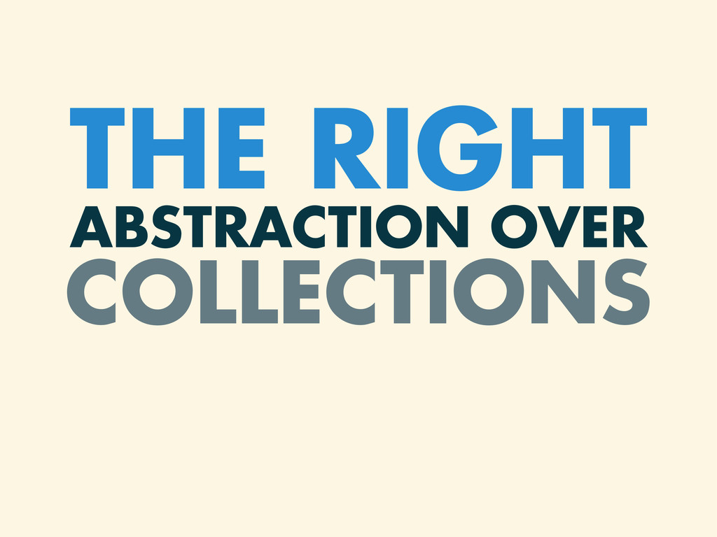 THE RIGHT ABSTRACTION OVER COLLECTIONS