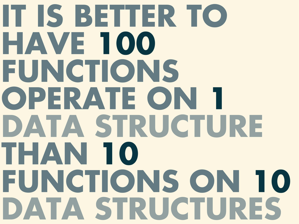 IT IS BETTER TO HAVE 100 FUNCTIONS OPERATE ON 1...