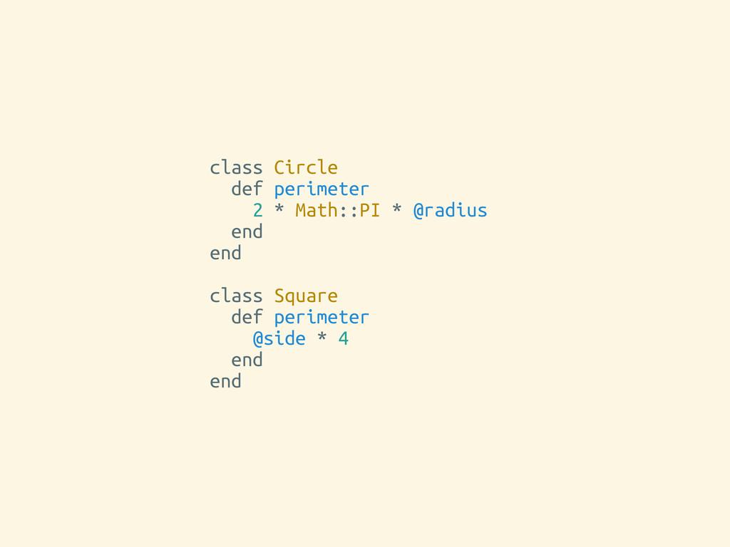 class Circle def perimeter 2 * Math::PI * @radi...