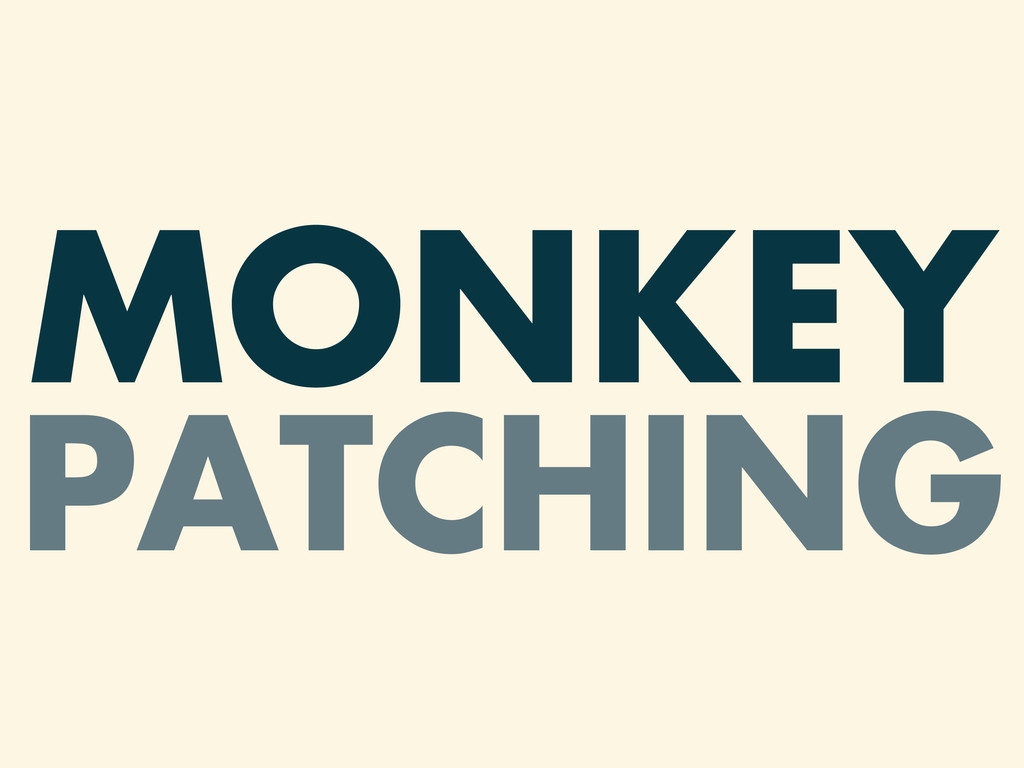 MONKEY PATCHING