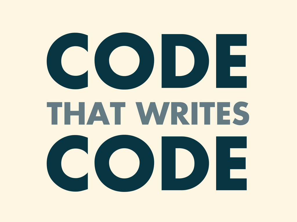 CODE THAT WRITES CODE