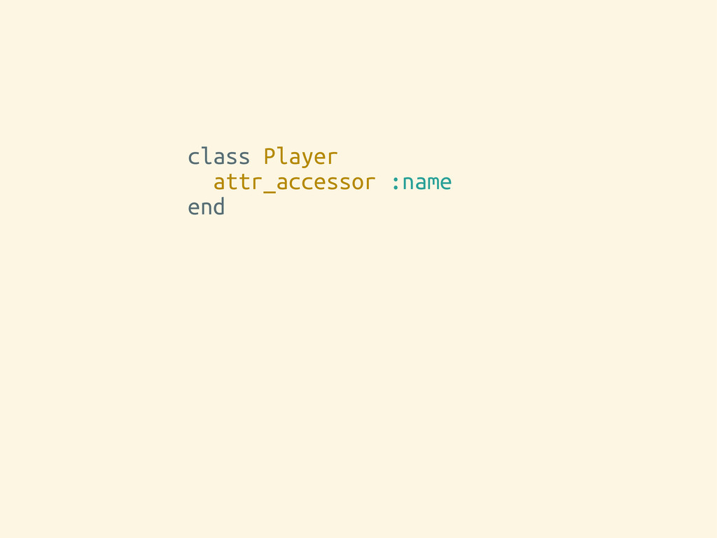 class Player attr_accessor :name end player = P...