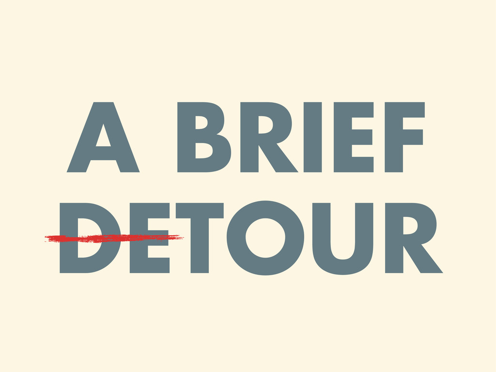 A BRIEF DETOUR