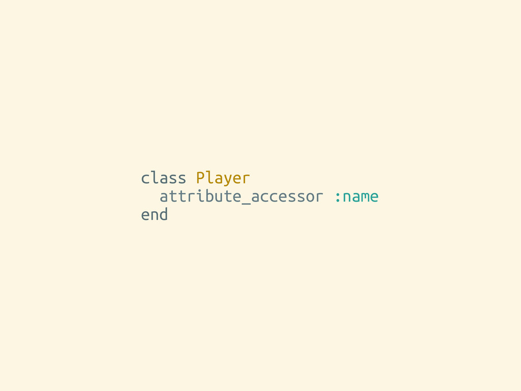 class Player attribute_accessor :name end