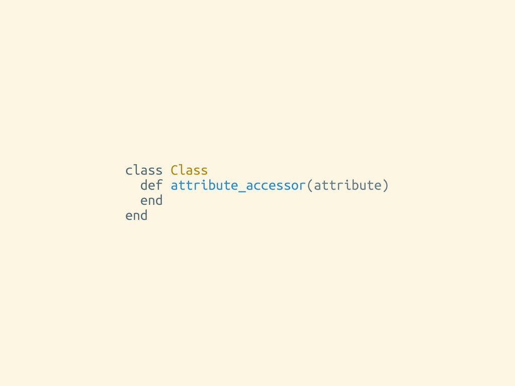 class Class def attribute_accessor(attribute) e...