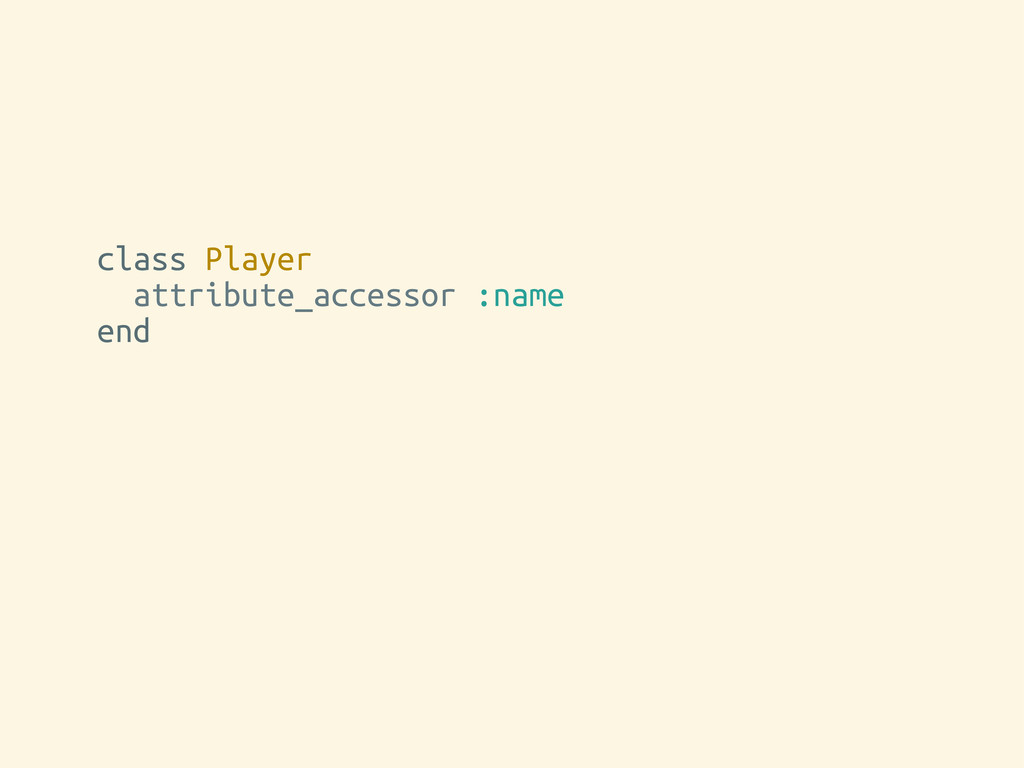 class Player attribute_accessor :name end playe...