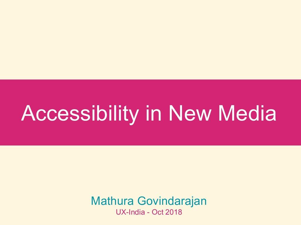 Accessibility in New Media Mathura Govindarajan...