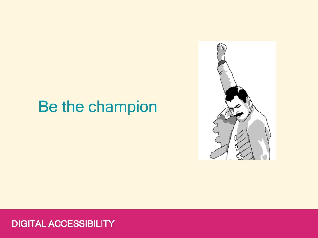 DIGITAL ACCESSIBILITY Be the champion