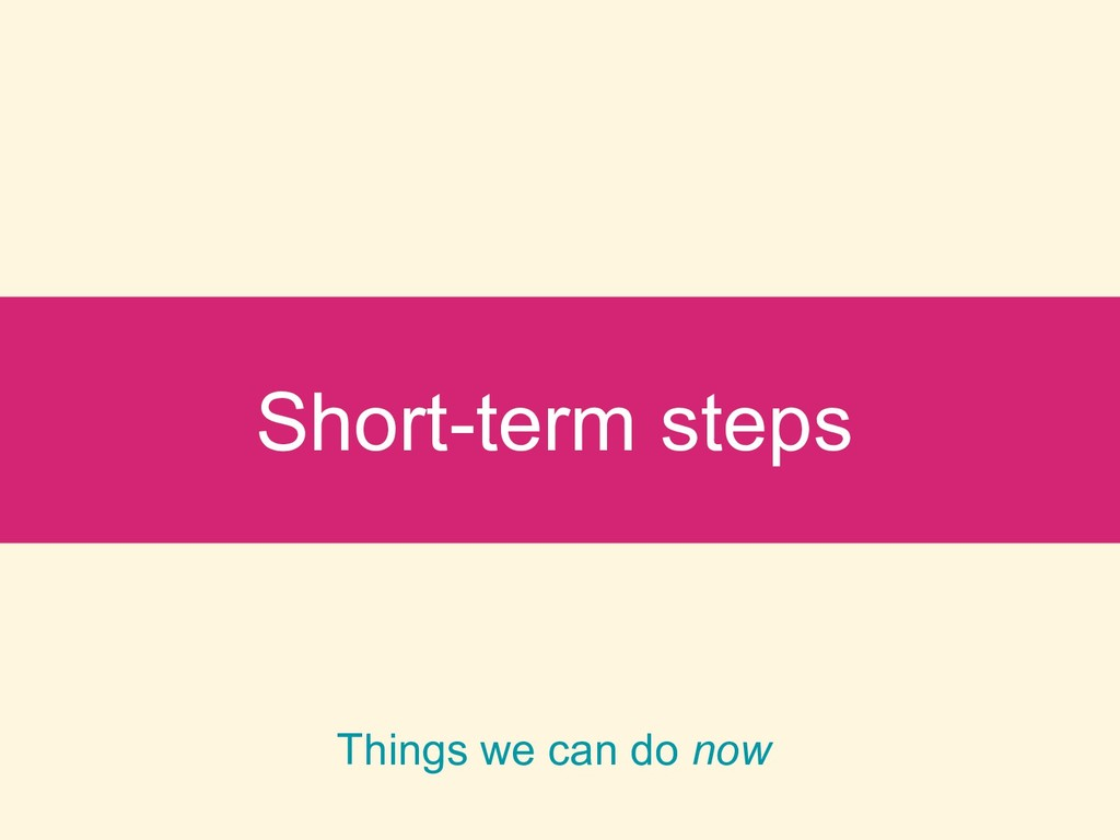 Short-term steps Things we can do now