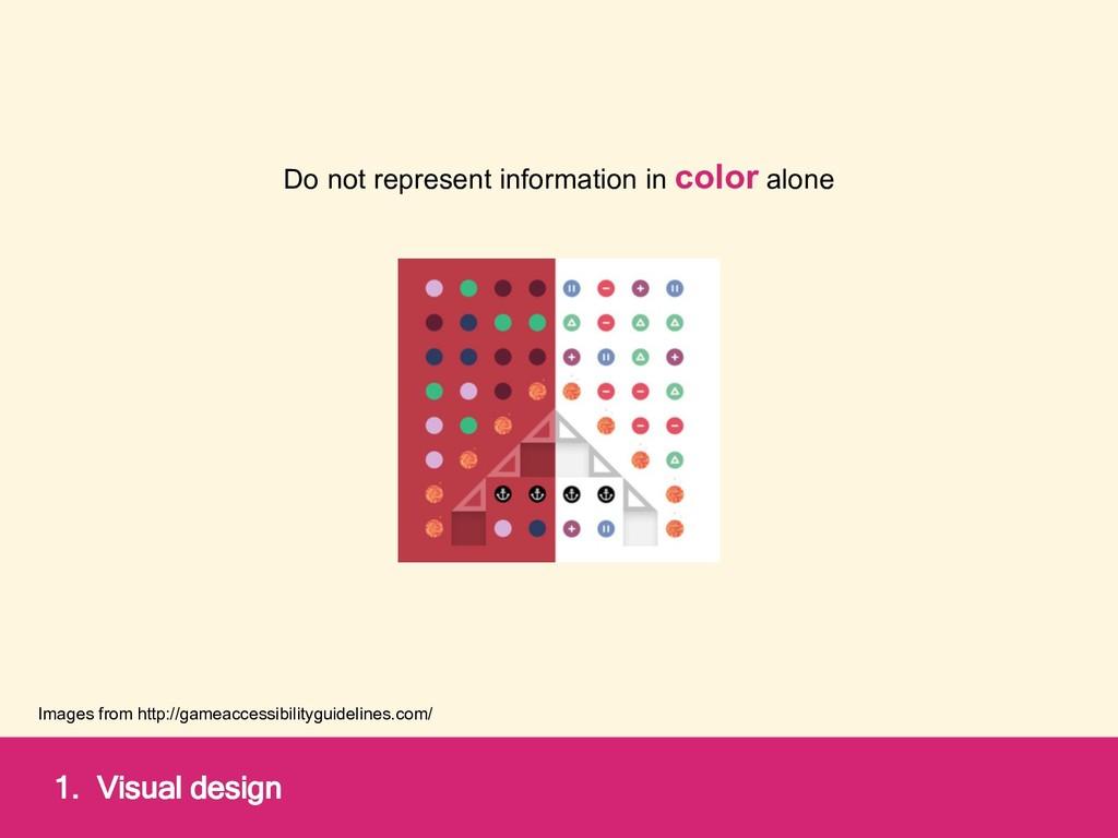 1. Visual design Do not represent information i...