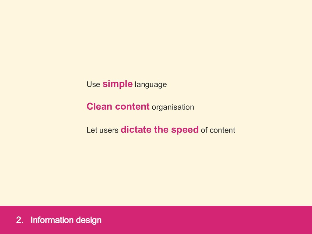2. Information design Use simple language Clean...