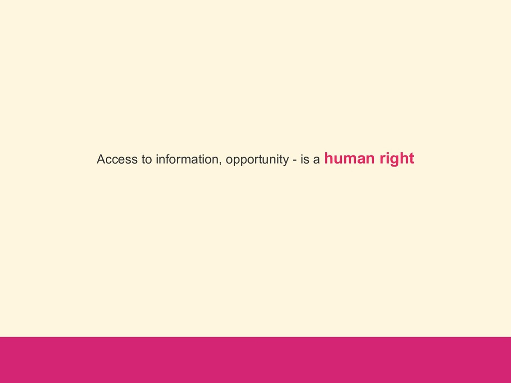 Access to information, opportunity - is a human...
