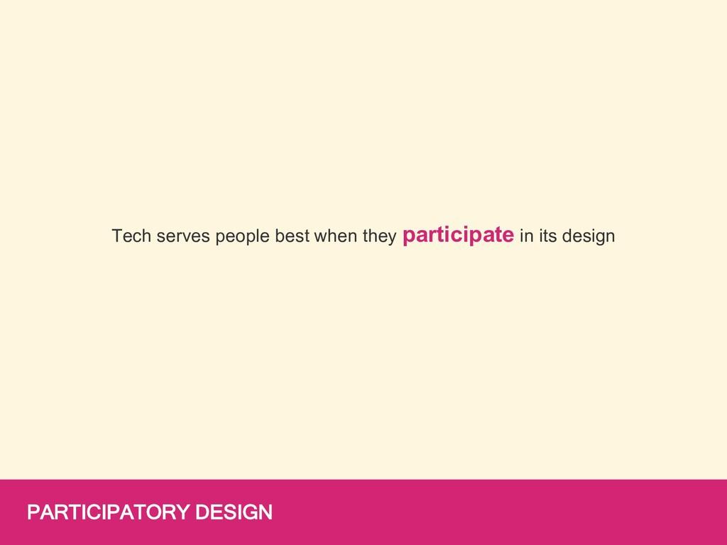 PARTICIPATORY DESIGN Tech serves people best wh...