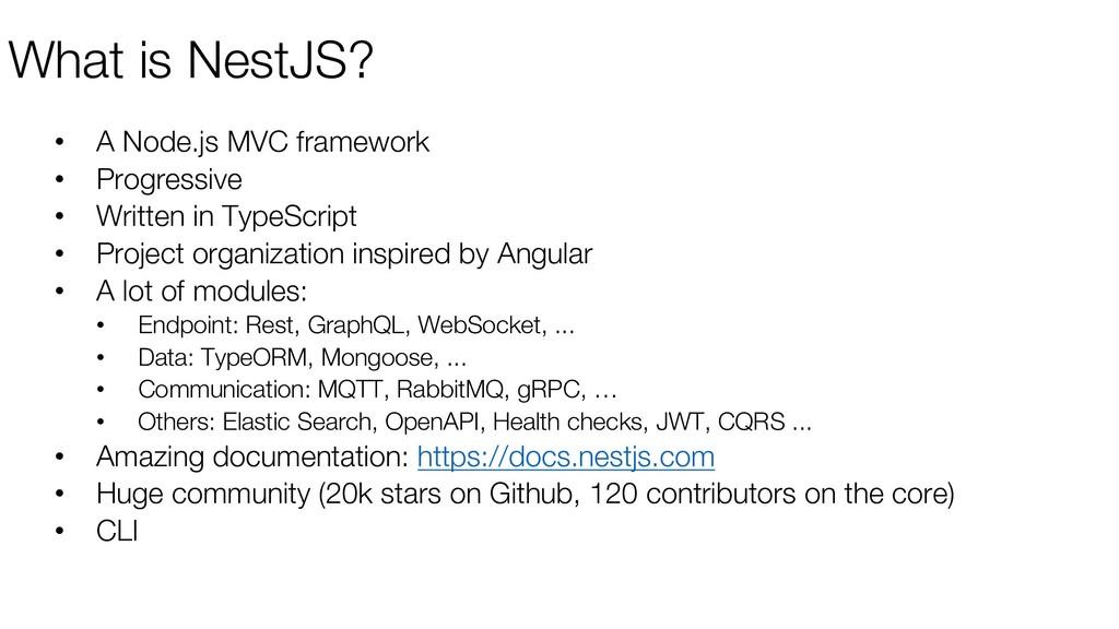 What is NestJS? • A Node.js MVC framework • Pro...