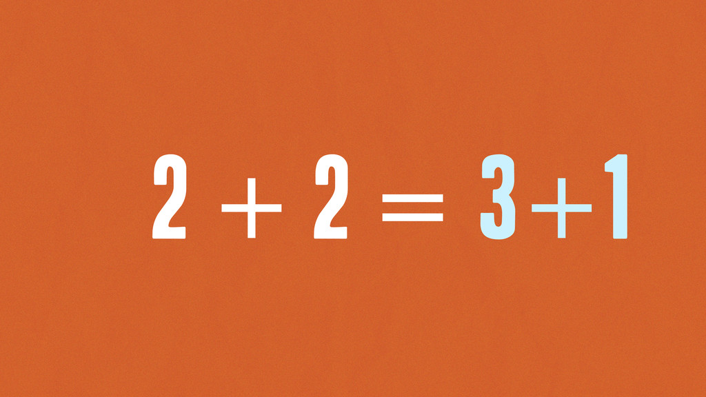 2 + 2 = 3+1