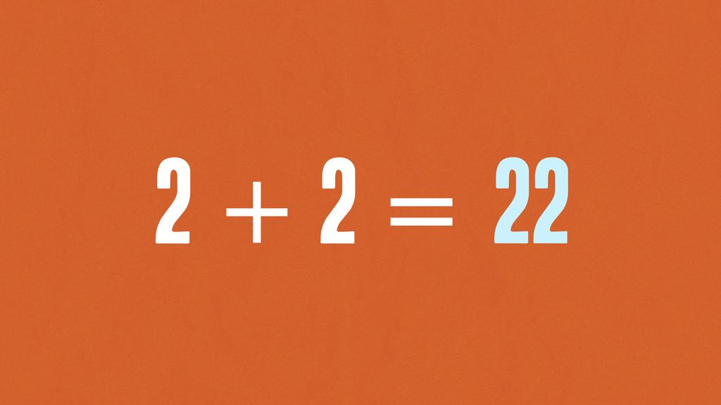 2 + 2 = 22