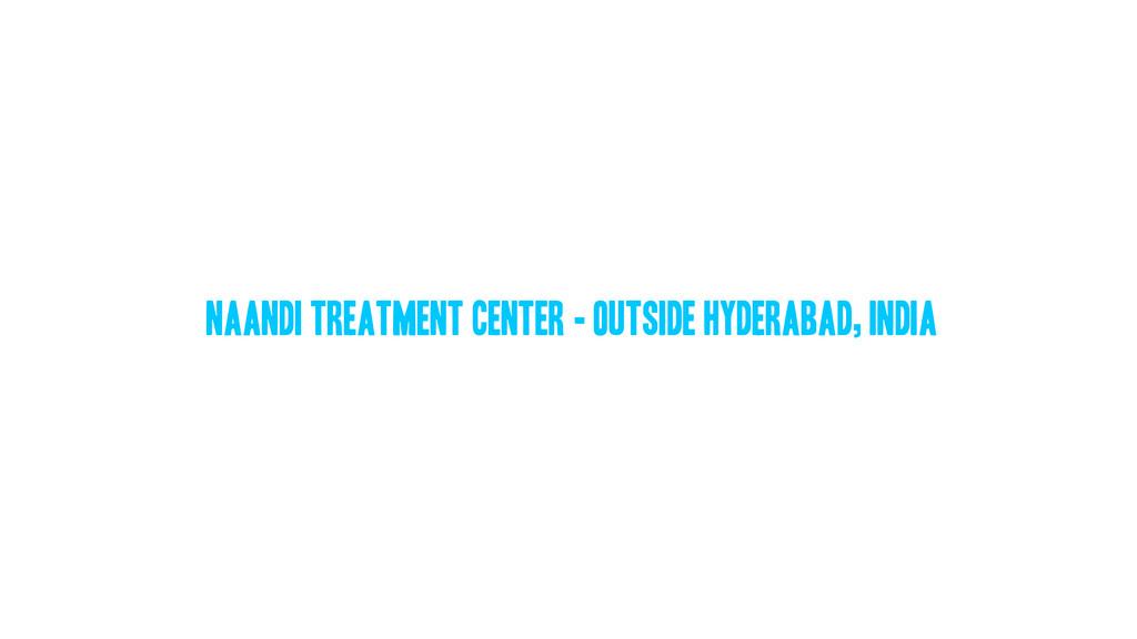 Naandi treatment center - outside Hyderabad, In...
