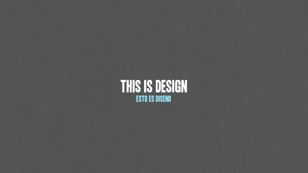 This is design esto es diseno
