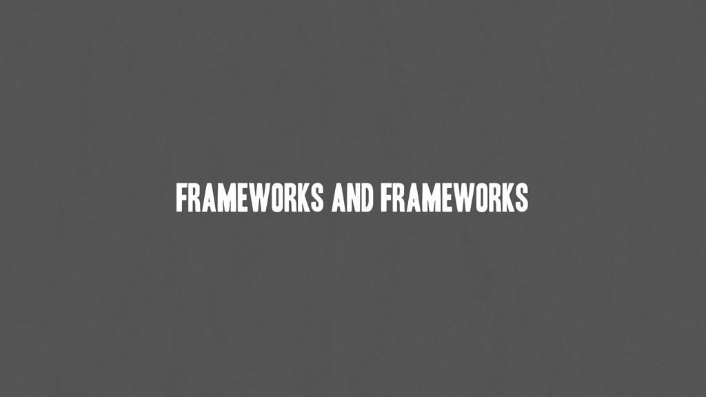 frameworks and frameworks