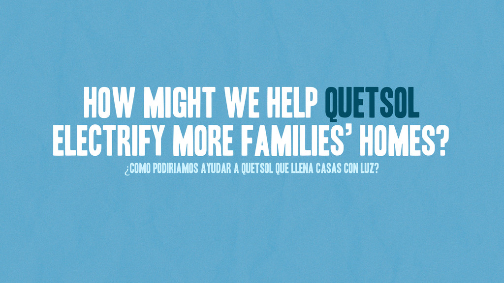 How might we help Quetsol electrify more famili...