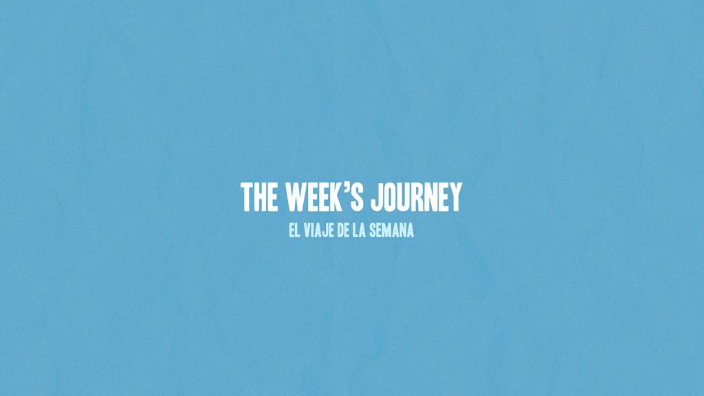 The week's journey el viaje de la semana