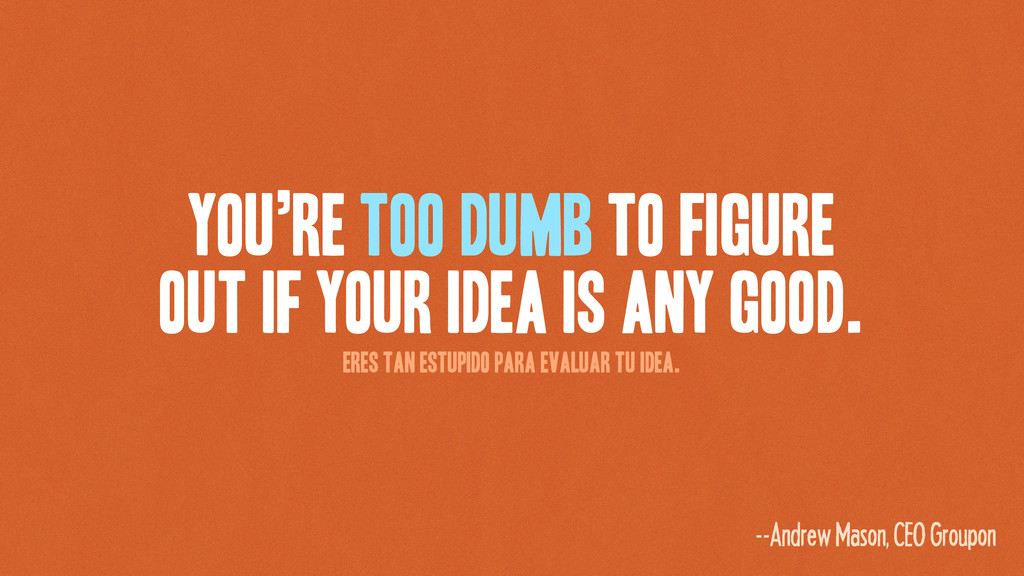 YOU'RE TOO DUMB TO FIGURE OUT IF YOUR IDEA IS A...