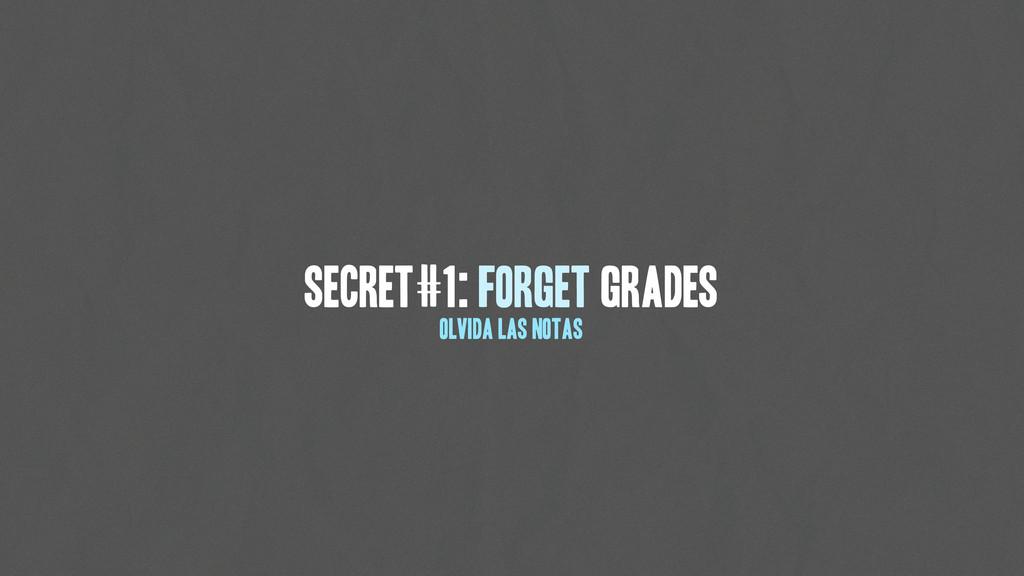 secret#1: Forget grades Olvida las notas