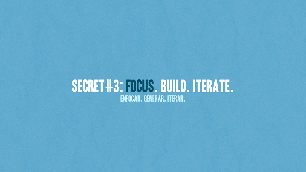 secret#3: FOCUS. Build. Iterate. ENFOCAR. Gener...