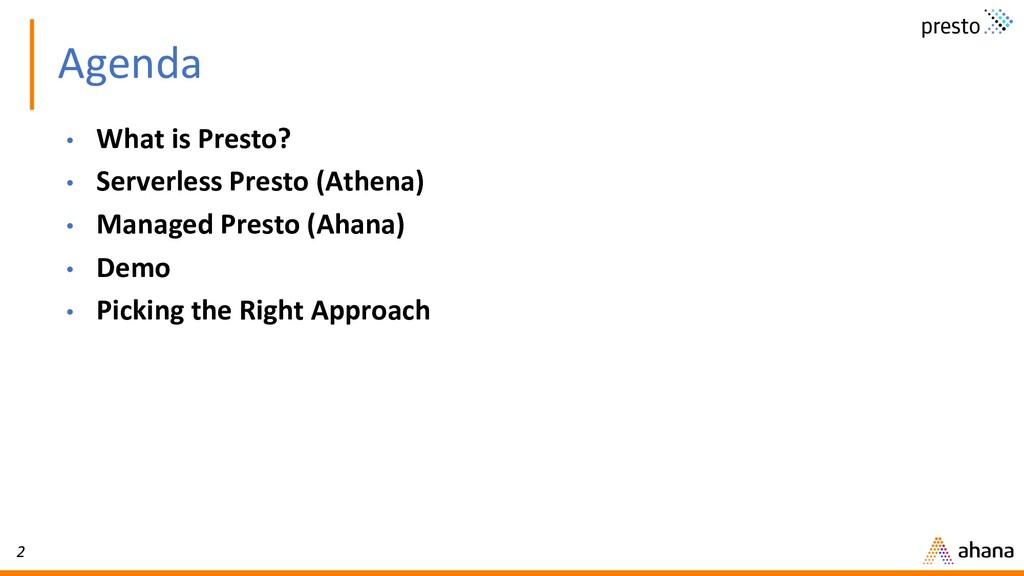 2 Agenda • What is Presto? • Serverless Presto ...